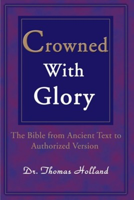 Crowned with Glory: The Bible from Ancient Text to Authorized Version  -     By: Thomas Holland