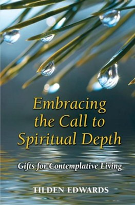 Embracing the Call to Spiritual Depth: Gifts for Contemplative Living  -     By: Tilden Edwards