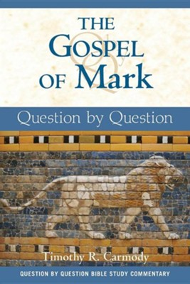 The Gospel of Mark: Question by Question   -     By: Timothy R. Carmody