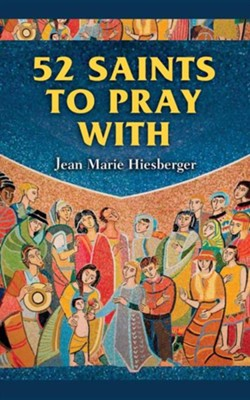 52 Saints to Pray with  -     By: Jean Marie Hiesberger