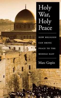 Holy War, Holy Peace: How Religion Can Bring Peace to the Middle East  -     By: Marc Gopin