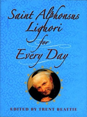 Saint Alphonsus Liguori for Every Day  -     Edited By: Trent Beattie     By: Alfonso Maria de'Liguori
