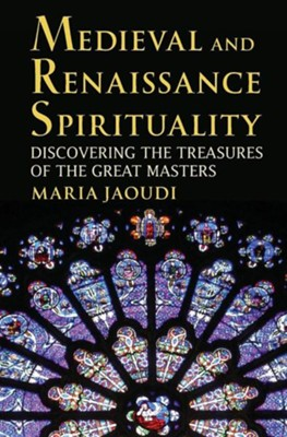 Medieval and Renaissance Spirituality: Discovering the Treasures of the Great Masters  -     By: Maria Jaoudi