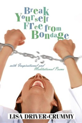 Break Yourself Free from Bondage: With Inspirational and Meditational Poems  -     By: Lisa Driver-Crummy
