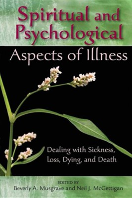 Spiritual and Psychological Aspects of Illness: Dealing with Sickness, Loss, Dying, and Death  -     Edited By: Beverly A. Musgrave, Neil J. McGettigan     By: Beverly A. Musgrave(ED.) & Neil J. McGettigan(ED.)