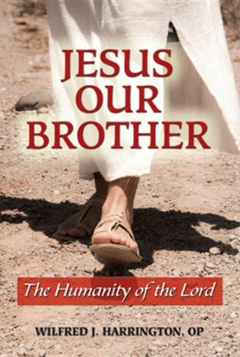 Jesus Our Brother: The Humanity of the Lord  -     By: Wilfrid J. Harrington