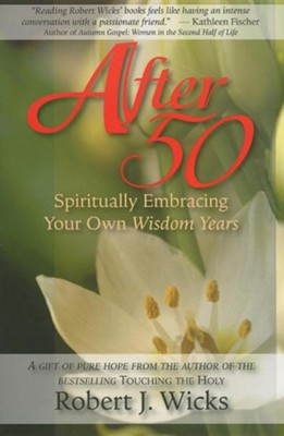 After 50: Spiritually Embracing Your Own Wisdom Years  -     By: Robert J. Wicks