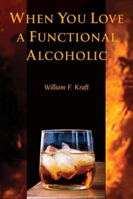 When You Love a Functional Alcoholic  -     By: William F. Kraft