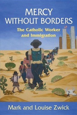 Mercy Without Borders: The Catholic Worker and Immigration  -     By: Louise Zwick, Mark Zwick