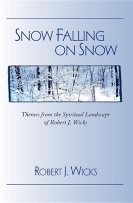 Snow Falling on Snow: Themes from the Spiritual Landscape of Robert J. Wicks  -     By: Robert J. Wicks