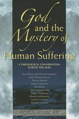 God and the Mystery of Human Suffering: A Theological Conversation Across the Ages  -     By: Robin Ryan