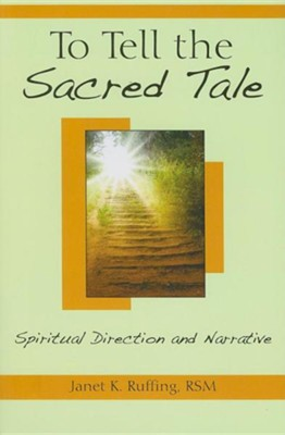 To Tell the Sacred Tale: Spiritual Direction and Narrative  -     By: Janet K. Ruffing