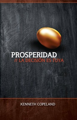 Prosperidad: La Decision Ed Suya Prosperity - The Choice is Yours  -     By: Kenneth Copeland