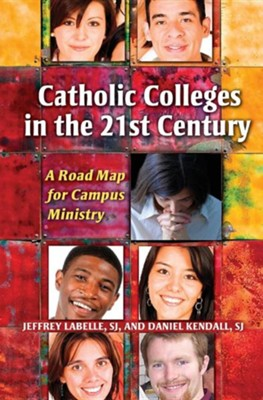 Catholic Colleges in the 21st Century: A Road Map for Campus Ministry  -     By: Jeffrey LaBelle, Daniel Kendall