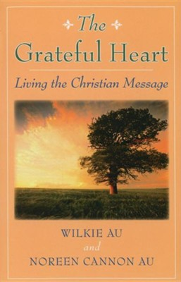 The Grateful Heart: Living the Christian Message  -     By: Wilkie Au, Noreen C. Au
