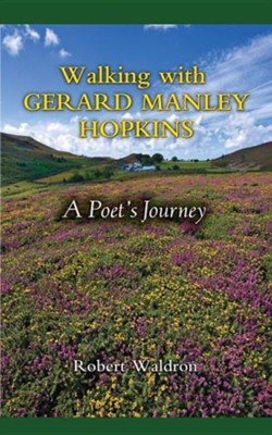 Walking with Gerard Manley Hopkins: A Poet's Journey  -     Edited By: Robert Waldron     By: Robert Waldron(ED.)