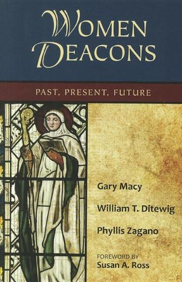 Women Deacons: Past, Present, Future  -     By: Gary Macy, William T. Ditewig, Phyllis Zagano