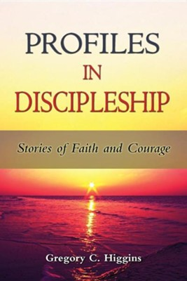Profiles in Discipleship: Stories of Faith and Courage  -     By: Gregory C. Higgins