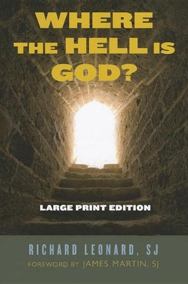 Where the Hell Is God?, Large Print   -     By: Richard Leonard S.J.