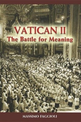 Vatican II: The Battle for Meaning  -     By: Massimo Faggioli