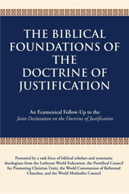 The Biblical Foundations of the Doctrine of Justification: An Ecumenical Follow-Up to the Joint Declaration on the Doctrine of Justification  -