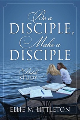 Be a Disciple, Make a Disciple: A Bible Study  -     By: Ellie M. Littleton