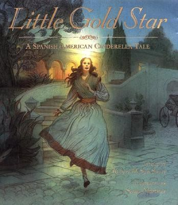 Little Gold Star: A Spanish American Cinderella Tale  -     By: Robert D. San Souci     Illustrated By: Sergio Martinez