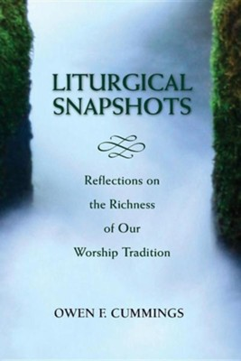 Liturgical Snapshots: Reflections on the Richness of Our Worship Tradition  -     By: Owen F. Cummings