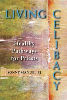 Living Celibacy: Healthy Pathways for Priests  -     By: Gerdenio Sonny Manuel SJ