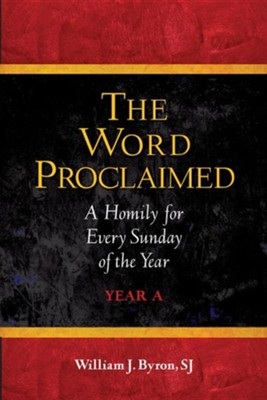 The Word Proclaimed: A Homily for Every Sunday of the Year; Year A  -     By: William J. Byron