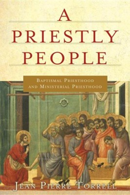Priestly People, A: Baptismal Priesthood and Priestly Ministry  -     By: Jean-Pierre Torrell