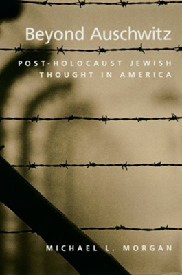 Beyond Auschwitz: Post-Holocaust Jewish Thought in America  -     By: Michael L. Morgan