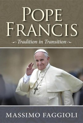 Pope Francis: Tradition in Transition  -     By: Massimo Faggioli