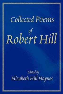 Collected Poems of Robert Hill  -     By: Elizabeth Ross Haynes