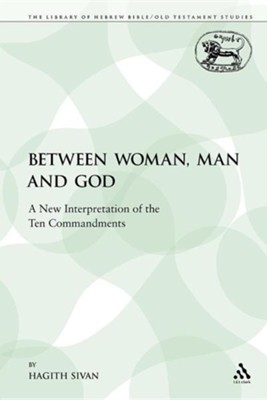 Between Woman, Man and God: A New Interpretation of the Ten Commandments  -     By: Hagith Sivan