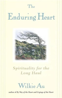 The Enduring Heart: Spirituality for the Long Haul  -     By: Wilkie Au