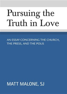 Pursuing the Truth in Love: An Essay Concerning the Church, the Press, and the Polis  -     By: Matt Malone SJ