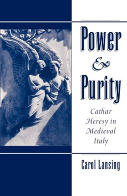 Power & Purity: Cathar Heresy in Medieval Italy  -     By: Carol Lansing