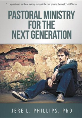 Pastoral Ministry for the Next Generation  -     By: Jere L. Phillips