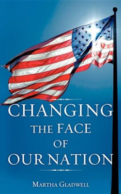Changing the Face of Our Nation  -     By: Martha Gladwell
