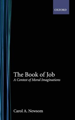 The Book of Job: A Contest of Moral Imaginations  -     By: Carol A. Newsom