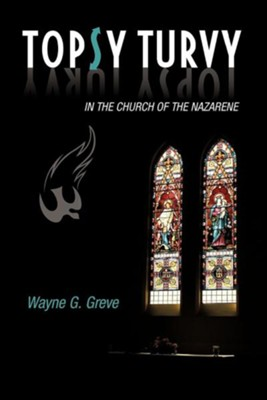 Topsy Turvy in the Church of the Nazarene  -     By: Wayne G. Greve