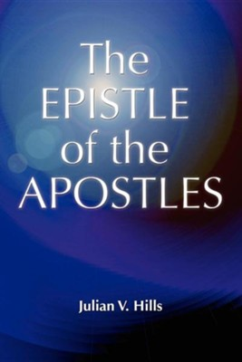 The Epistle of the Apostles  -     By: Julian Victor Hills