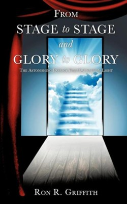 From Stage to Stage and Glory to Glory  -     By: Ron R. Griffith
