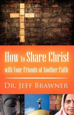 How to Share Christ with Your Friends of Another Faith  -     By: Jeff Brawner