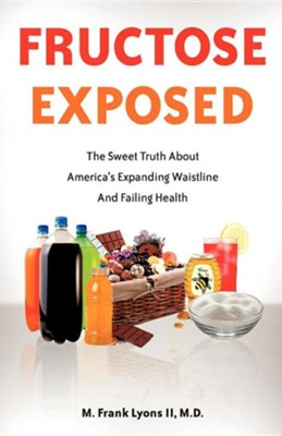 Fructose Exposed  -     By: M. Frank Lyons II