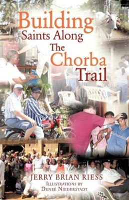 Building Saints Along the Chorba Trail  -     By: Jerry Brian Riess