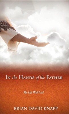 In the Hands of the Father  -     By: Brian David Knapp