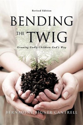 Bending the Twig  -     By: Bernadine Bigner Cantrell