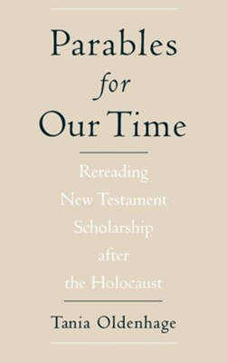 Parables for Our Time: Rereading New Testament Scholarship After the Holocaust  -     By: Tania Oldenhage